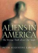 Aliens in America: The Strange Truth about Our Souls