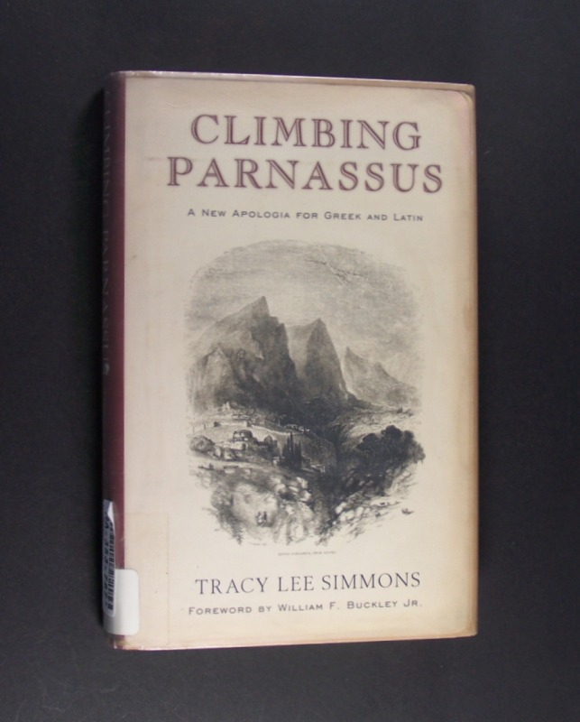 Climbing Parnassus. A New Apologia for Greek and Latin. By Tracy Lee Simmons. - Simmons, Tracy Lee