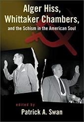 Alger Hiss Whittaker Chambers & the Schism in the American Soul - Swan, Patrick