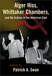 Alger Hiss, Whittaker Chambers, and the Schism in the American Soul - Swan, Patrick