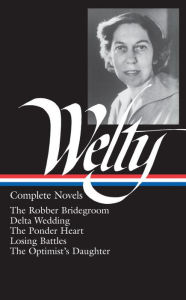 Eudora Welty: Complete Novels: The Robber Bridegroom, Delta Wedding, The Ponder Heart, Losing Battles, The Optimist's Daughter (Library of America) - Eudora Welty