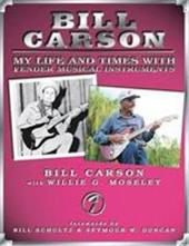 Bill Carson - My Life and Times with Fender Musical Instruments - Carson, Bill / Moseley, Willie G. / Duncan, Seymour W.