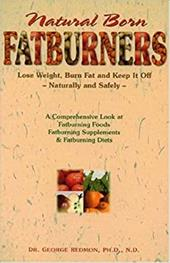 Natural Born Fatburners: Lose Weight, Burn Fat and Keep It Off - Redmon, George L.