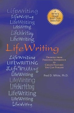 LifeWriting: Drawing from Personal Experience to Create Features You Can Publish - White, Fred D.