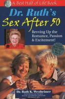 Dr. Ruth's Sex After 50: Revving up the Romance, Passion & Excitement! (The Best Half of Life)