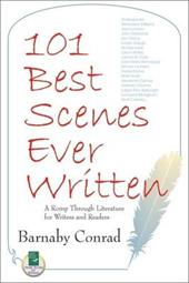101 Best Scenes Ever Written: A Romp Through Literature for Writers and Readers - Conrad, Barnaby