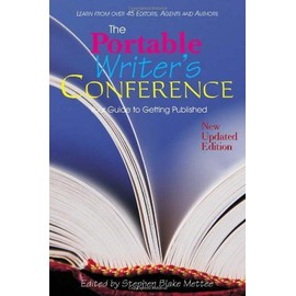 The Portable Writer's Conference: Your Guide to Getting Published - Stephen Blake Mettee