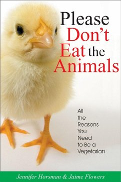 Please Don't Eat the Animals: All the Reasons You Need to Be a Vegetarian - Horsman, Jennifer Flowers, Jaime