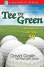 Tee to Green: A Guide to Golf After 50 - Goslin, David A. / McGirr, Mary Beth