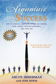 Signature for Success : How to Analyze Handwriting and Improve Your Career, Your Relationships, and Your Life - Arlyn J Imberman, June Rifkin