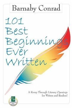 101 Best Beginnings Ever Written: A Romp Through Literary Openings for Writers and Readers - Conrad, Barnaby