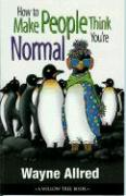 How to Make People Think You're Normal
