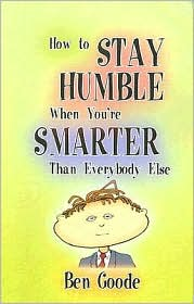 How to Stay Humble when You're Smarter than Everybody Else - Ben Goode