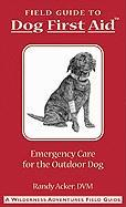 Dog First Aid: A Field Guide: Emergency Care for the Hunting, Working, and Outdoor Dog