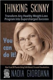 Thinking Skinny: Transform Any Healthy Weight-Loss Program Into Supercharged Success - Nadia Giordana