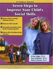 Seven Steps for Building Social Skills in Your Child: A Family Guide - Hagar, Kristy / Brooks, Robert B. / Goldstein, Sam