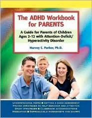 ADHD Workbook for Parents: A Guide for Parents of Children Ages 2-12 with Attention-Deficit/Hyperactivity Disorder - Harvey C. Parker