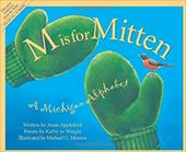 M is for Mitten: The Michigan Alphabet - Appleford, Annie / Wargin, Kathy-Jo / Monroe, Michael G.