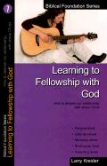 Learning to Fellowship with God: How to Deepen Our Relationship with Jesus Christ