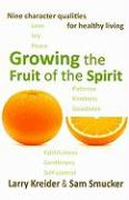 Growing the Fruit of the Spirit: Nine Character Qualities for Healthy Living