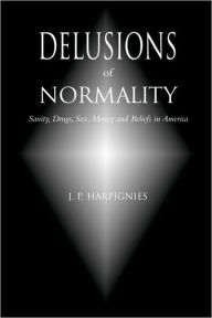 Delusions Of Normality - J. P. Harpignies