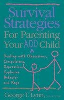 Survival Strategies for Parenting Your Add Child: Dealing with Obsessions, Compulsions... - Lynn, George T. Lynn George, T. Lynn