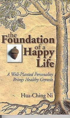 The Foundation of a Happy Life - Ni, Hua-Ching