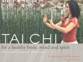 Tai Chi for a Healthy Body, Mind and Spirit: The Ni Family Tai Chi Tradition