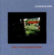 Catherine Opie: 1999/In and Around Home