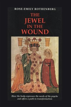The Jewel in the Wound: How the Body Expresses the Needs of the Psyche and Offers a Path to Transformation - Rothenberg, Rose-Emily Sweetner