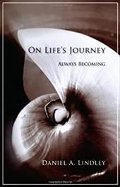 On Life's Journey: Always Becoming - Lindley, Daniel