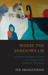 Where the Shadows Lie: A Jungian Interpretation of Tolkiens the Lord of the Rings - Skogemann, Pia
