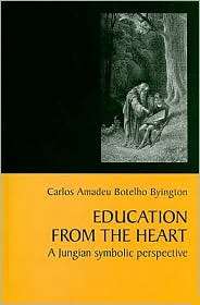 Education from the Heart: A Jungian Symbolic Perspective - Carlos Amadeu Botelho Byington