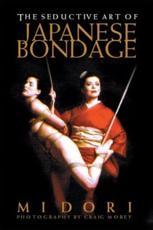 The Seductive Art of Japanese Bondage - Midori, Craig Morey