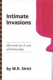 Intimate Invasion: The Erotic Ins and Outs of Enema Play - Strict, M. R.