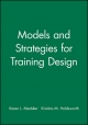 Models and Strategies for Training Design - Karen L. Medsker; Kristina M. Holdsworth