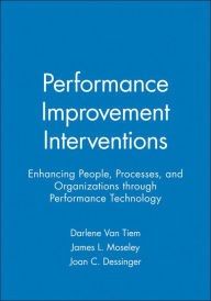 Performance Improvement Interventions: Enhancing People, Processes, and Organizations through Performance Technology - Darlene Van Tiem