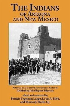 The Indians of Arizona & New Mexico: 19th Century Ethnographic Notes - Salpointe, John Baptist Lange, Patricia Fogelman Hieb, Louis A.