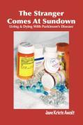 Awalt, Jane Kriete: The Stranger Comes at Sundown: Living & Dying with Parkinson´s Disease