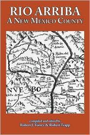 Rio Arriba: A New Mexico County - Robert J. Torrez, Robert Trapp