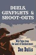 Duels, Gunfights & Shoot-Outs: Wild Tales from the Land of Enchantment