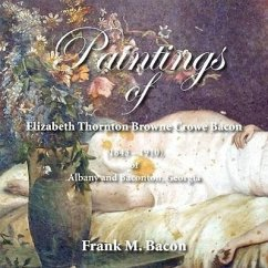 Paintings of Elizabeth Thornton Browne Crowe Bacon (1843-1910) of Albany and Baconton, Georgia - Bacon, Frank M.