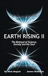 Earth Rising II: The Betrayal of Science, Society and the Soul - Begich, Nick / Roderick, James