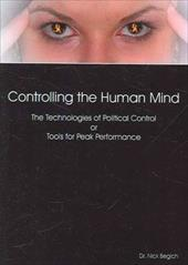 Controlling the Human Mind: The Technologies of Political Control or Tools for Peak Performance - Begich, Nicholas J.