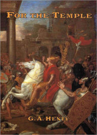 For the Temple : A Tale of the Fall of Jerusalem - G.A. Henty