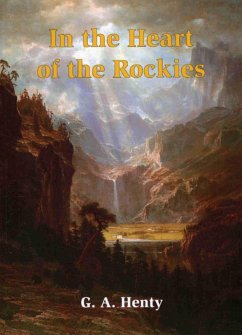 In the Heart of the Rockies - Henty, G. A.