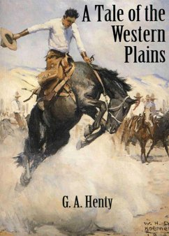 A Tale of the Western Plains - Henty, G. A.