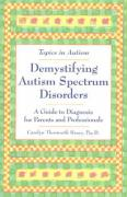 Demystifying Autism Spectrum Disorders: A Guide to Diagnosis for Parents and Professionals