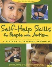 Self-Help Skills for People with Autism: A Systematic Teaching Approach - Anderson, Stephen R. / Jablonski, Amy L. / Thomeer, Marcus L.