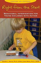 Right from the Start: Behavioral Intervention for Young Children with Autism - Harris, Sandra L. / Weiss, Mary Jane